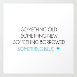 Something Old Something New Something Borrowed Something Blue Art Print