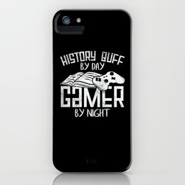 Histrorian Gamer History Buff By Day iPhone Case