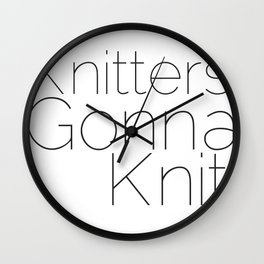 Knitters Gonna Knit Wall Clock