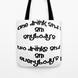 One Drink and I Am Anybody's Tote Bag