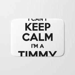 I cant keep calm I am a TIMMY Bath Mat