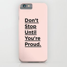 Don't Stop Until You're Proud inspirational quote in black and pink for home bedroom wall decor iPhone Case