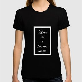 love is a horror story. T-shirt