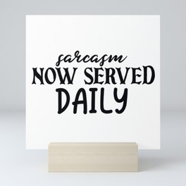 Quote sarcasm now served daily Mini Art Print