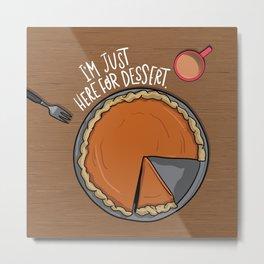 Here For Dessert Metal Print