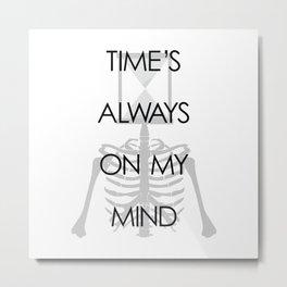 Time's Always on My Mind Metal Print