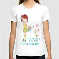 poem T-shirts featuring be a poem by Elisandra