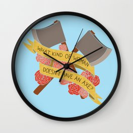 what kind of woman doesn't have an axe? (brooklyn 99) Wall Clock