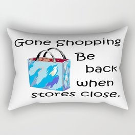 Gone Shopping Be Back When Stores Close Rectangular Pillow