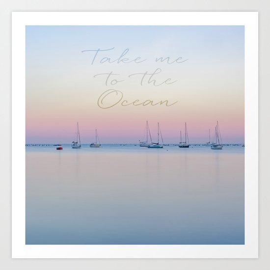 Take me to the ocean sunrise calm see Art Print