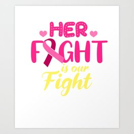 Breast Cancer Awareness Gift Support Her Fight Is Our Fight Print Art Print