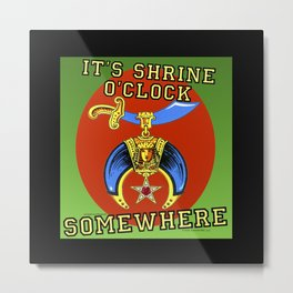 It's Shrine O'Clock Somewhere Metal Print