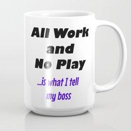 All Work & No Play Coffee Mug