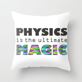 Physics is the ultimate magic Throw Pillow