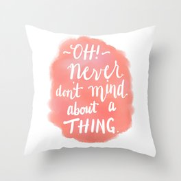 Don't Mind About A Thing Throw Pillow