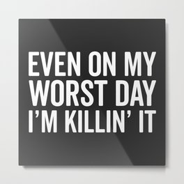 Worst Day Killin' It Gym Quote Metal Print