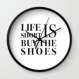 Life is short buy the shoes Wall Clock