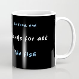 So long and thanks for all the fish Coffee Mug
