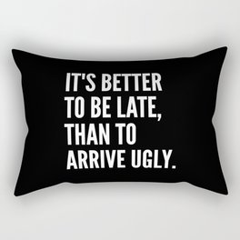 IT'S BETTER TO BE LATE THAN TO ARRIVE UGLY (Black & White) Rectangular Pillow