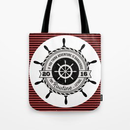 Nautical - If you think adventure is dangerous, try routine it's lethal Tote Bag