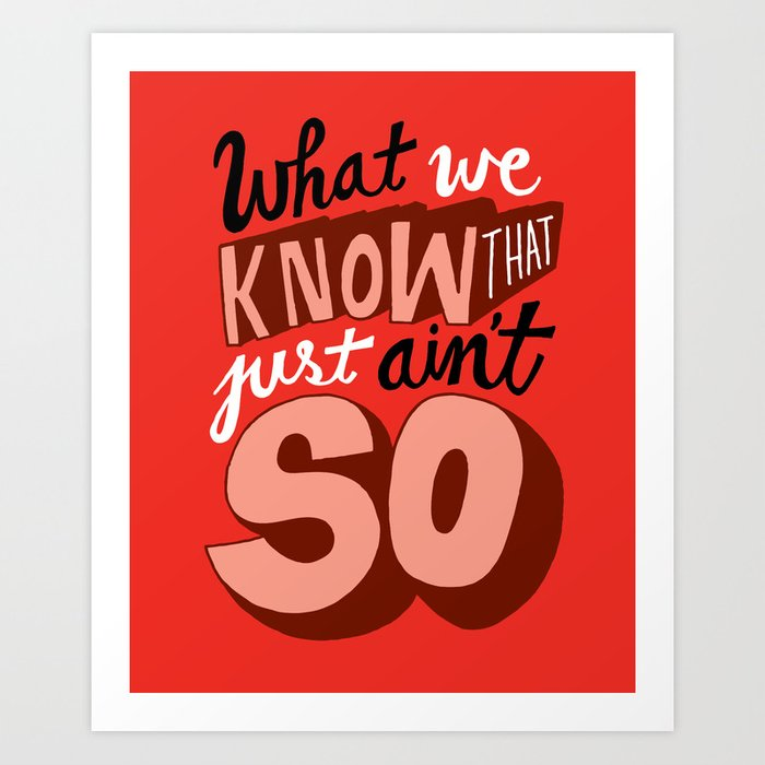 "What We ""Know."" Art Print"