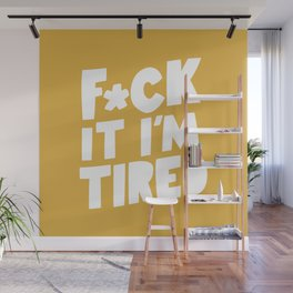 F*CK IT I'M TIRED funny motivational typography inspirational quote in vintage yellow wall decor Wall Mural