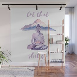 Let That Shit Go Wall Mural