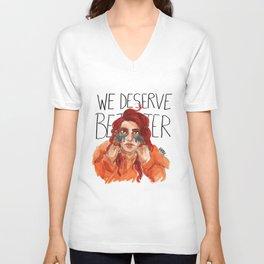 We Deserve Better. Unisex V-Neck