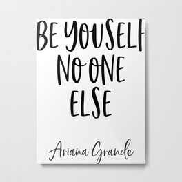 ARIANA G. Quote, Be Yourself No One Else, Home Decor, Teen Room Poster Metal Print