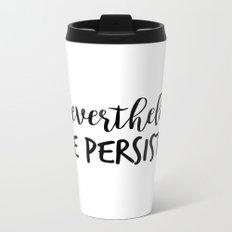 Nevertheless, She Persisted Metal Travel Mug