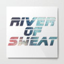 River of Sweat Metal Print