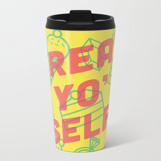 Treat Yo' Self Metal Travel Mug
