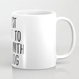 I Just Want To Hang With My Dog Coffee Mug