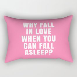 WHY FALL IN LOVE WHEN YOU CAN FALL ASLEEP? (Pink) Rectangular Pillow