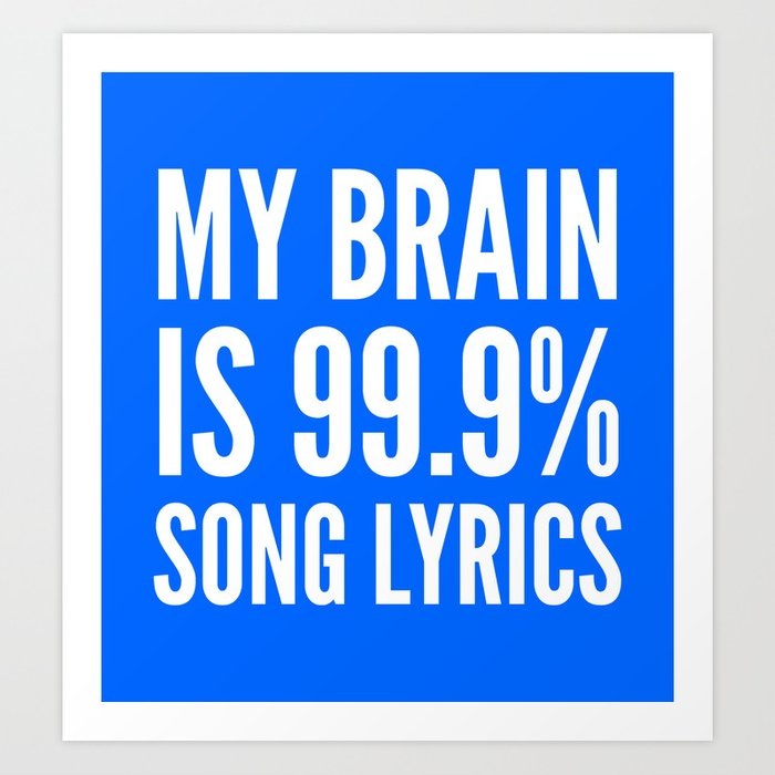 My Brain is 99.9% Song Lyrics (Blue) Art Print