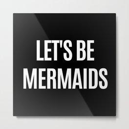Let's Be Mermaids (Black & White) Metal Print