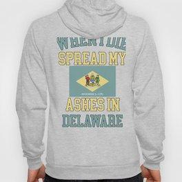 When I Die Spread My Ashes in Delaware Gift Delawareian Pride Design Hoody
