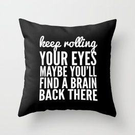 Keep Rolling Your Eyes Maybe You'll Find a Brain (Black & White) Throw Pillow