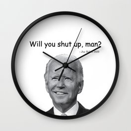 Will you shut up, man? -Joe Biden Wall Clock