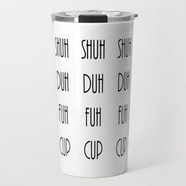 Shuh Duh Fuh Cup Travel Mug