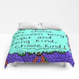 When given the choice between being right and being kind, choose kind! Comforters