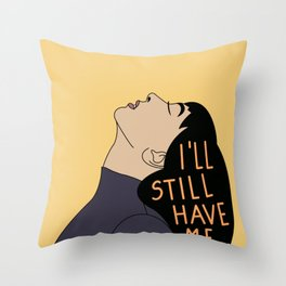 I'll still have me Throw Pillow