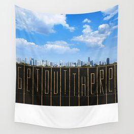 """""""Get Out There"""" Wall Tapestry"""