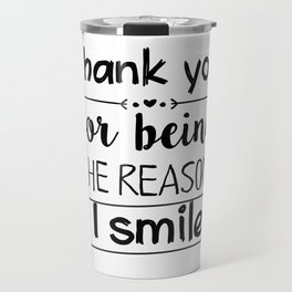 Thank you for being the reason I smile Travel Mug