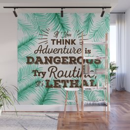 Adventure is Dangerous, But Routine is Lethal Wall Mural