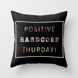 POSITIVE HARDCORE THURSDAY! Throw Pillow
