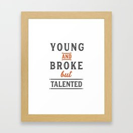 Young and broke but talented Framed Art Print