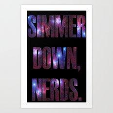 SIMMER DOWN, NERDS. Art Print
