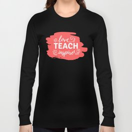 Love, Teach, Inspire Long Sleeve T-shirt