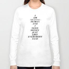 I AM HUMAN AND I NEED MONEY JUST LIKE EVERYBODY ELSE DOES Long Sleeve T-shirt